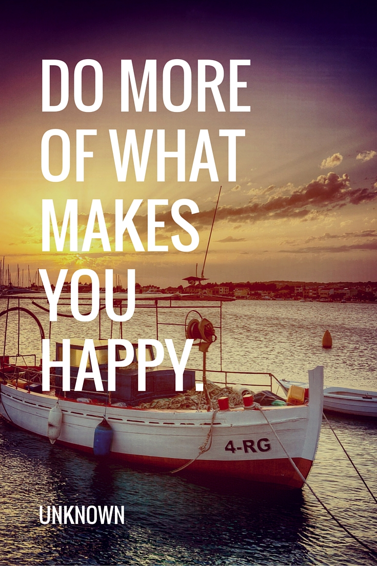 Happiness Quote: Do more of what makes you happy.