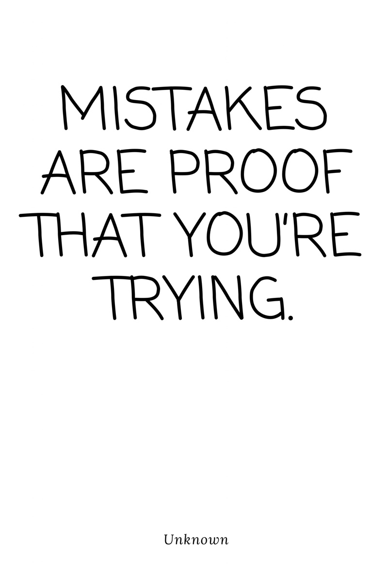 Quote: Mistakes are proof that you're trying.